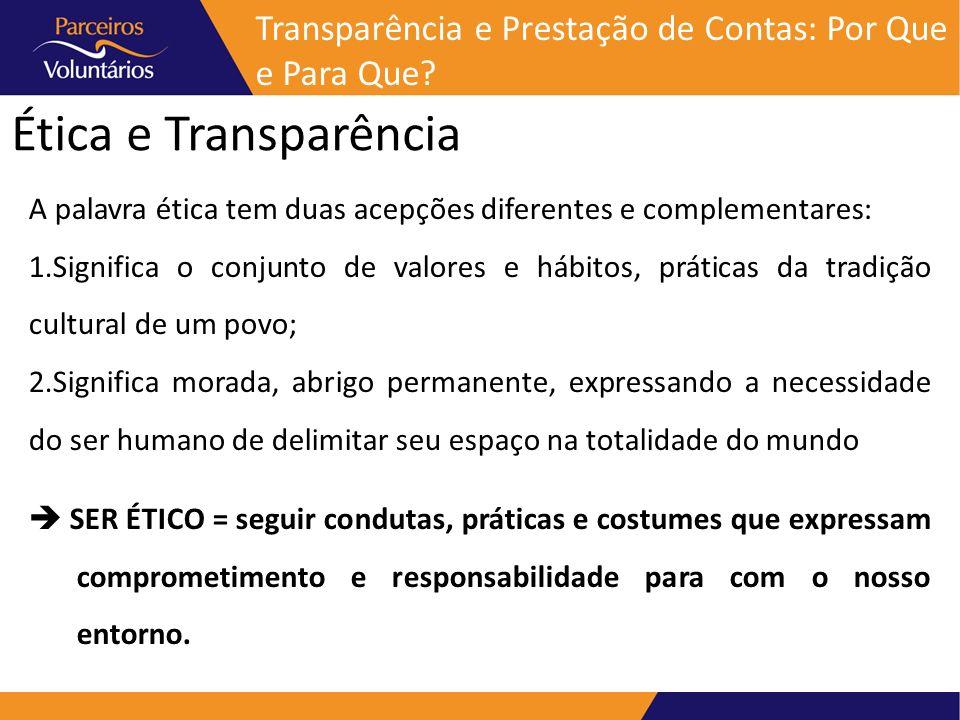 Ética e Transparência A palavra ética tem duas acepções diferentes e complementares: 1.Significa o conjunto de valores e hábitos, práticas da tradição