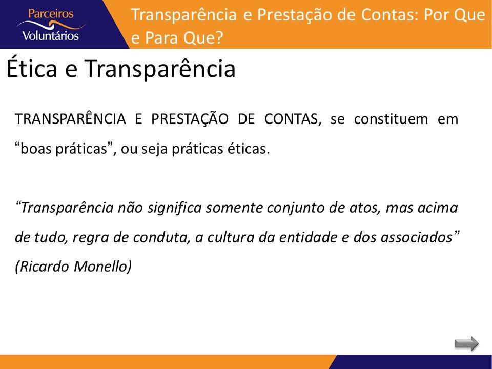 Ética e Transparência TRANSPARÊNCIA E PRESTAÇÃO DE CONTAS, se constituem emboas práticas, ou seja práticas éticas. Transparência não significa somente