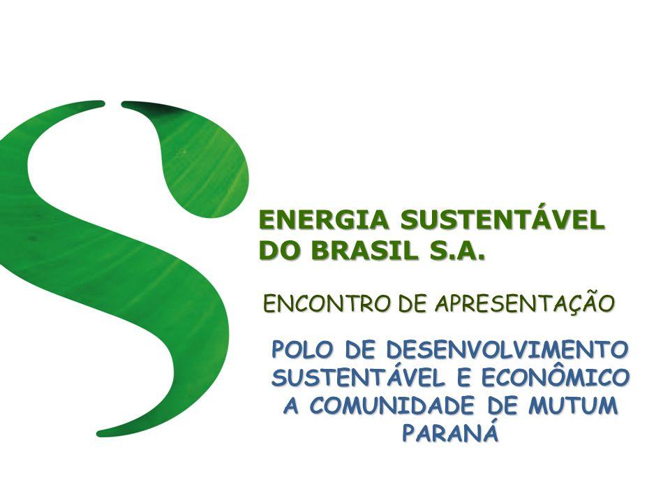 ENERGIA SUSTENTÁVEL DO BRASIL S.A. ENCONTRO DE APRESENTAÇÃO POLO DE DESENVOLVIMENTO SUSTENTÁVEL E ECONÔMICO A COMUNIDADE DE MUTUM PARANÁ