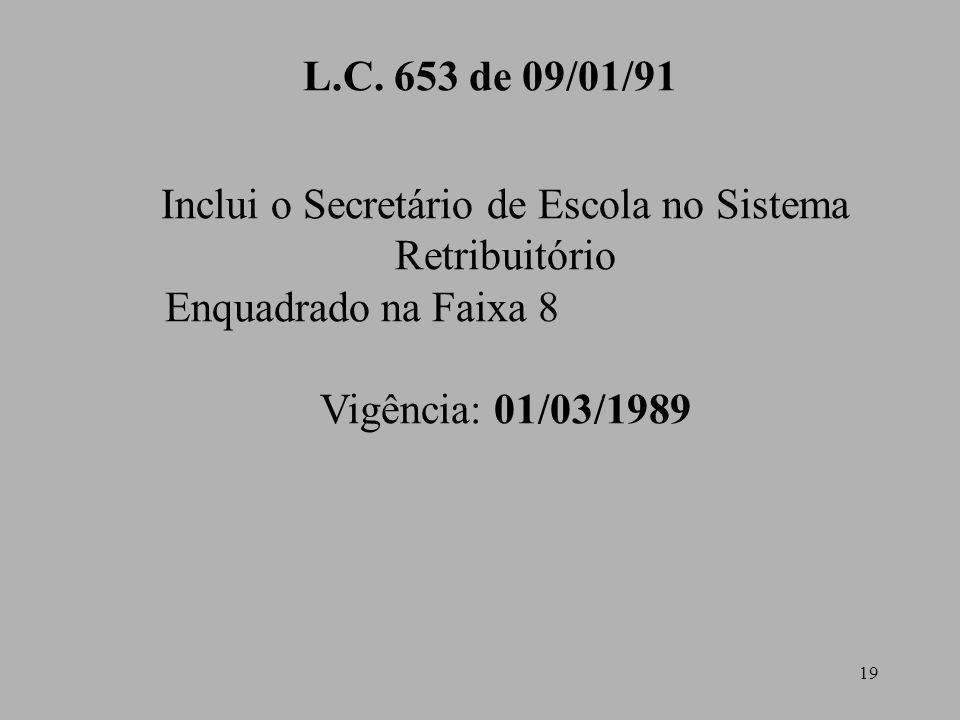 19 L.C. 653 de 09/01/91 Inclui o Secretário de Escola no Sistema Retribuitório Enquadrado na Faixa 8 Vigência: 01/03/1989