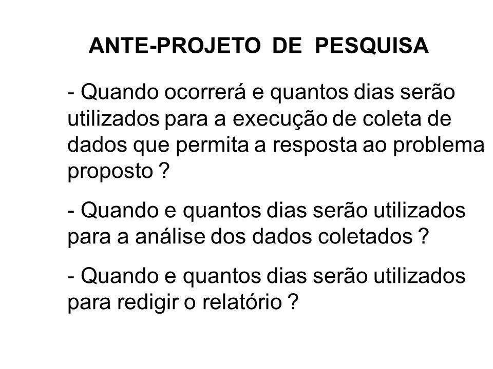 ANTE-PROJETO DE PESQUISA - Quando ocorrerá e quantos dias serão utilizados para a execução de coleta de dados que permita a resposta ao problema propo
