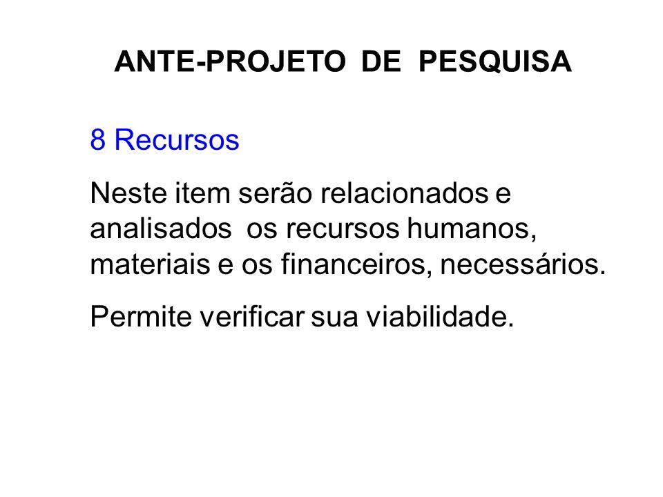 ANTE-PROJETO DE PESQUISA 8 Recursos Neste item serão relacionados e analisados os recursos humanos, materiais e os financeiros, necessários. Permite v
