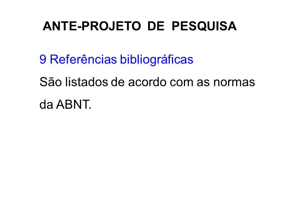 ANTE-PROJETO DE PESQUISA 9 Referências bibliográficas São listados de acordo com as normas da ABNT.