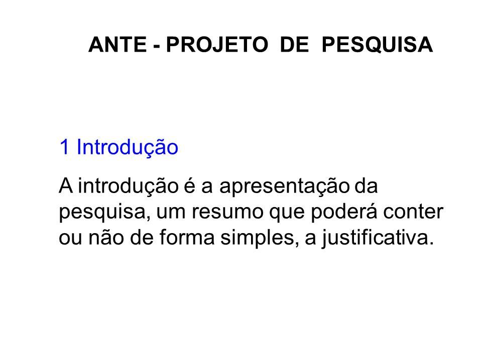 ANTE - PROJETO DE PESQUISA 1 Introdução A introdução é a apresentação da pesquisa, um resumo que poderá conter ou não de forma simples, a justificativ