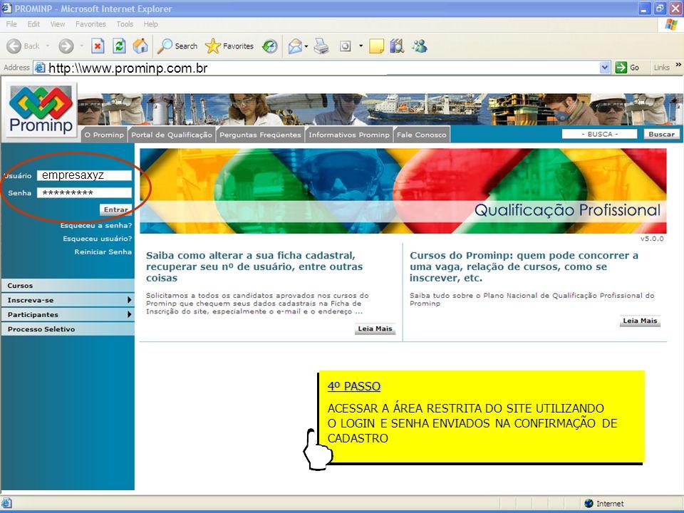 Portal de Emprego do Prominp http:\\www.prominp.com.br empresaxyz ********* 4º PASSO ACESSAR A ÁREA RESTRITA DO SITE UTILIZANDO O LOGIN E SENHA ENVIAD