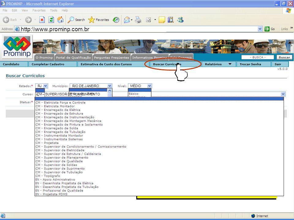 Portal de Emprego do Prominp http:\\www.prominp.com.br RJRIO DE JANEIROMÉDIO CM – SUPERVISOR DE PLANEJAMENTO 6º PASSO SELECIONAR A LOCALIDADE, ESCOLAR