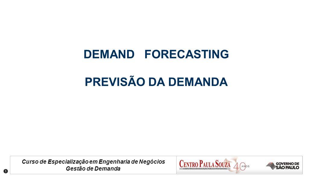 Curso de Especialização em Engenharia de Negócios Gestão de Demanda Estática X Dinâmica Demanda Estática mantém um padrão no tempo.