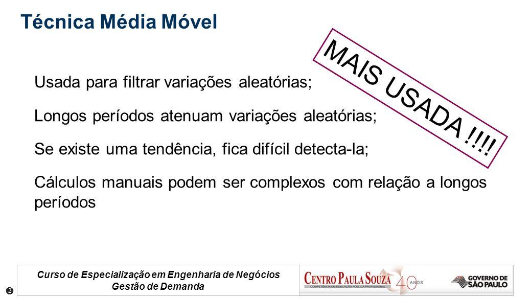 Curso de Especialização em Engenharia de Negócios Gestão de Demanda Técnica Média Móvel Usada para filtrar variações aleatórias; Longos períodos atenu