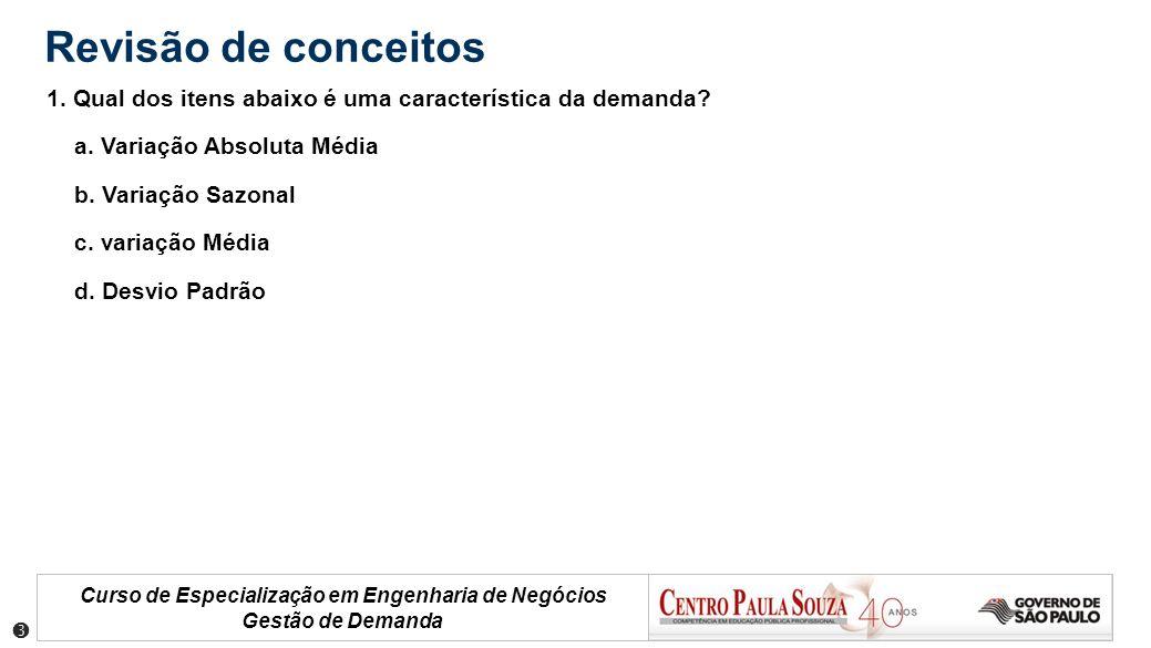 Curso de Especialização em Engenharia de Negócios Gestão de Demanda Revisão de conceitos 1. Qual dos itens abaixo é uma característica da demanda? a.