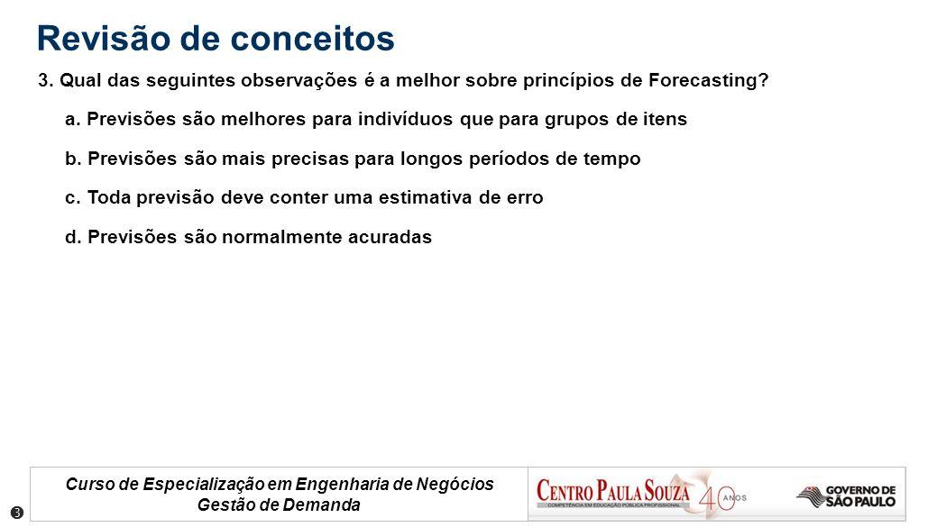 Curso de Especialização em Engenharia de Negócios Gestão de Demanda Revisão de conceitos 3. Qual das seguintes observações é a melhor sobre princípios