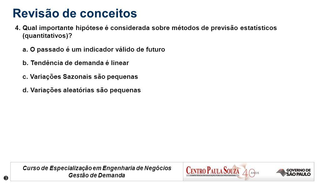 Curso de Especialização em Engenharia de Negócios Gestão de Demanda Revisão de conceitos 4. Qual importante hipótese é considerada sobre métodos de pr