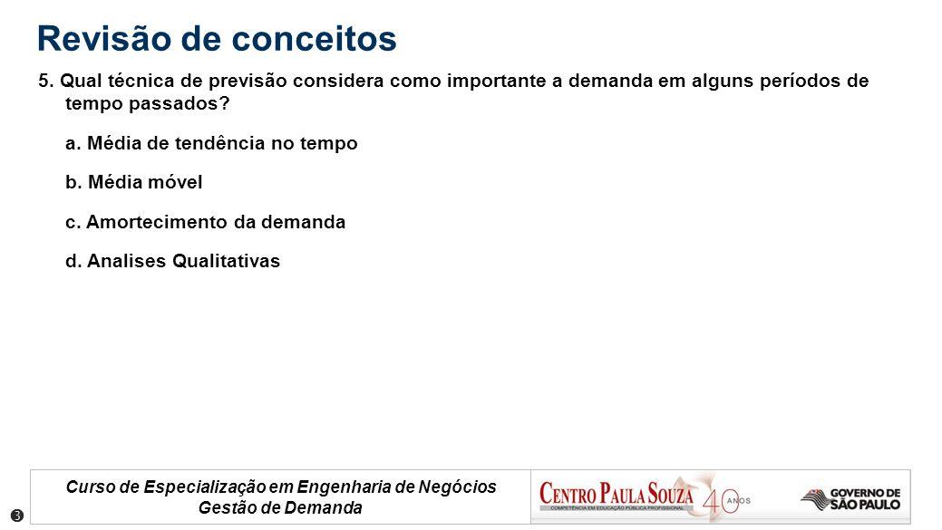 Curso de Especialização em Engenharia de Negócios Gestão de Demanda Revisão de conceitos 5. Qual técnica de previsão considera como importante a deman