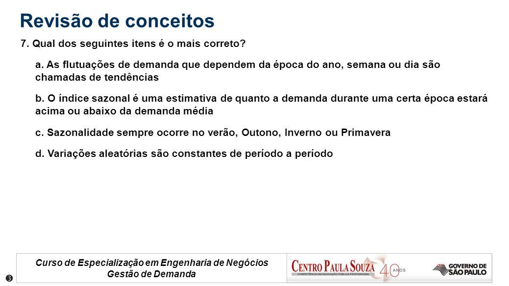 Curso de Especialização em Engenharia de Negócios Gestão de Demanda Revisão de conceitos 7. Qual dos seguintes itens é o mais correto? a. As flutuaçõe