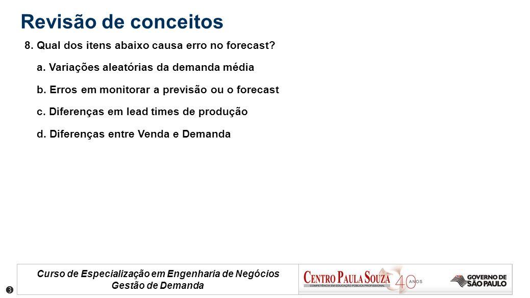 Curso de Especialização em Engenharia de Negócios Gestão de Demanda Revisão de conceitos 8. Qual dos itens abaixo causa erro no forecast? a. Variações