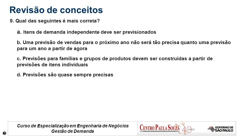 Curso de Especialização em Engenharia de Negócios Gestão de Demanda Revisão de conceitos 9. Qual das seguintes é mais correta? a. Itens de demanda ind