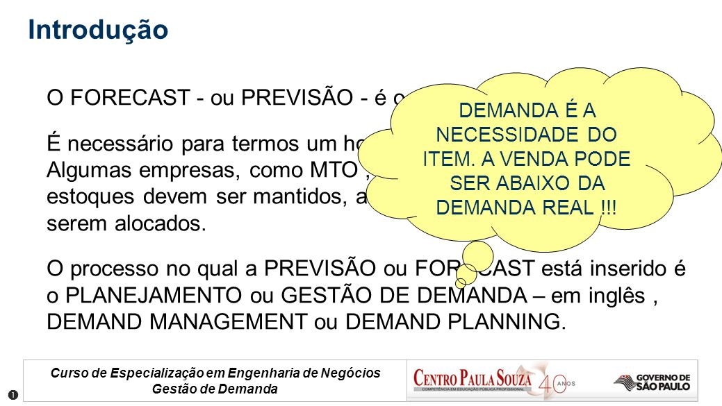 Curso de Especialização em Engenharia de Negócios Gestão de Demanda Introdução O FORECAST - ou PREVISÃO - é o prelúdio do planejamento. É necessário p