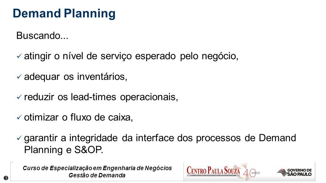 Curso de Especialização em Engenharia de Negócios Gestão de Demanda Buscando... atingir o nível de serviço esperado pelo negócio, adequar os inventári