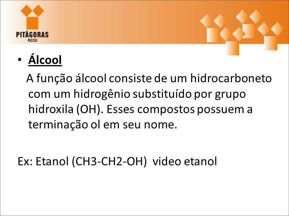 Álcool A função álcool consiste de um hidrocarboneto com um hidrogênio substituído por grupo hidroxila (OH). Esses compostos possuem a terminação ol e