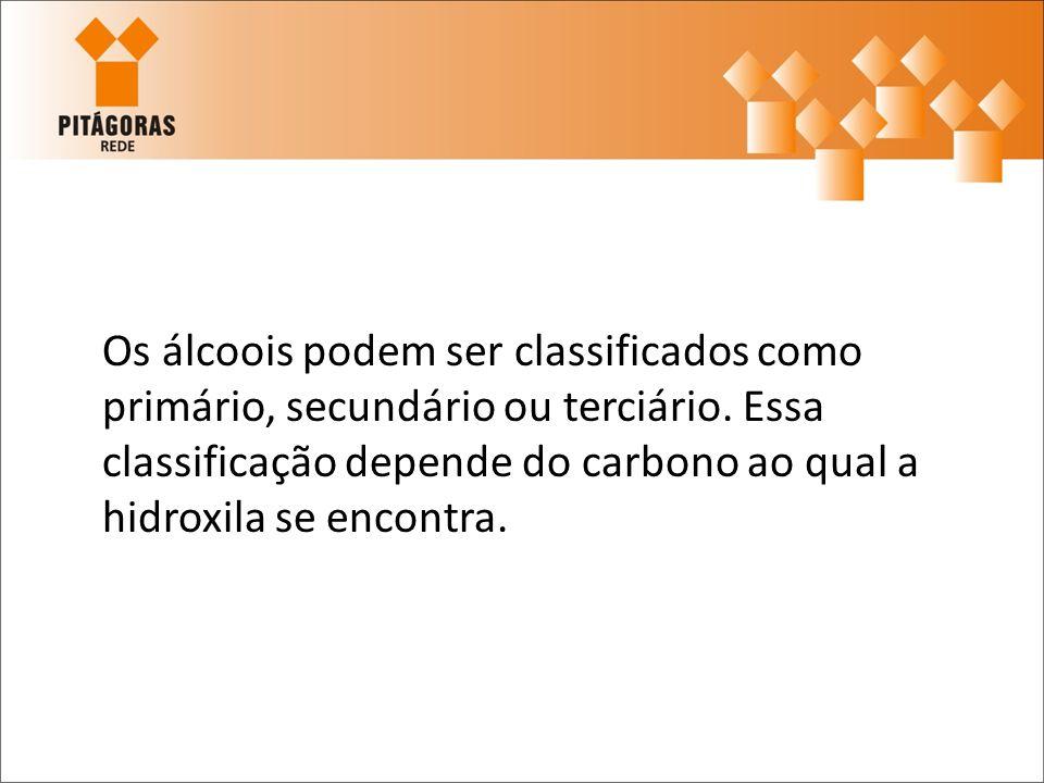 Os álcoois podem ser classificados como primário, secundário ou terciário. Essa classificação depende do carbono ao qual a hidroxila se encontra.