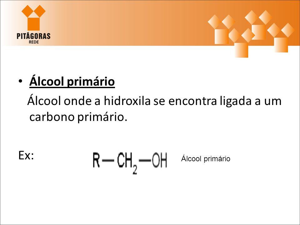 Álcool secundário: Álcool onde a hidroxila se encontra num carbono secundário.