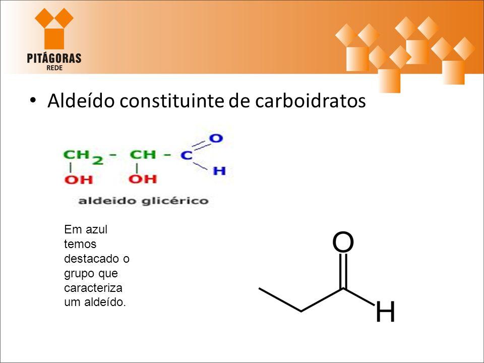 Aldeído constituinte de carboidratos Em azul temos destacado o grupo que caracteriza um aldeído.