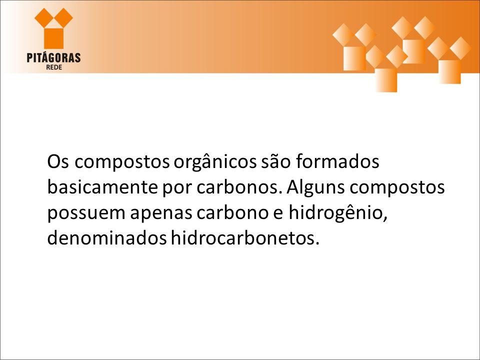Os compostos orgânicos são formados basicamente por carbonos. Alguns compostos possuem apenas carbono e hidrogênio, denominados hidrocarbonetos.