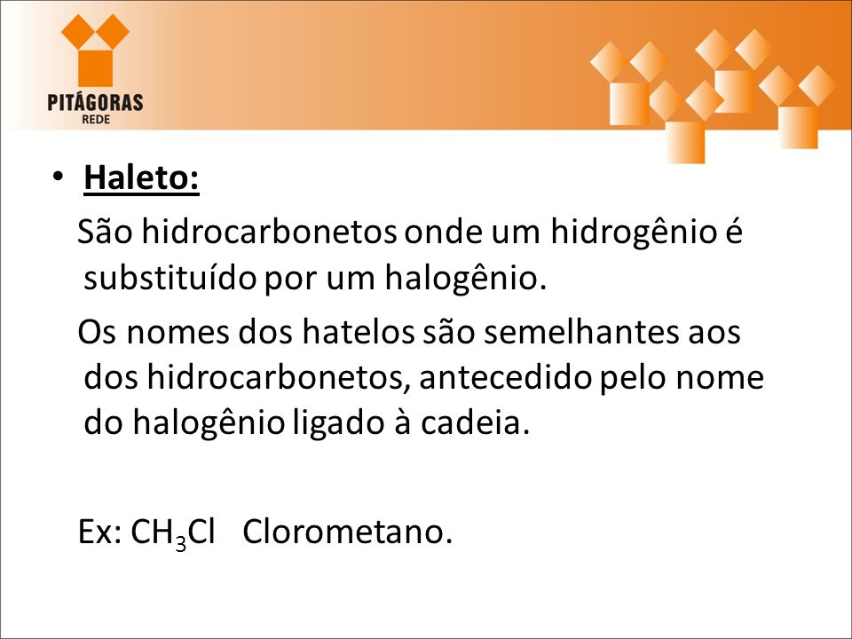 Haleto: São hidrocarbonetos onde um hidrogênio é substituído por um halogênio. Os nomes dos hatelos são semelhantes aos dos hidrocarbonetos, antecedid