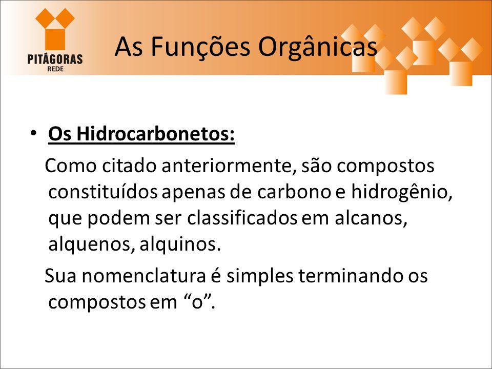As Funções Orgânicas Os Hidrocarbonetos: Como citado anteriormente, são compostos constituídos apenas de carbono e hidrogênio, que podem ser classific