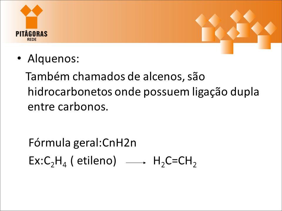 Alquenos: Também chamados de alcenos, são hidrocarbonetos onde possuem ligação dupla entre carbonos. Fórmula geral:CnH2n Ex:C 2 H 4 ( etileno) H 2 C=C