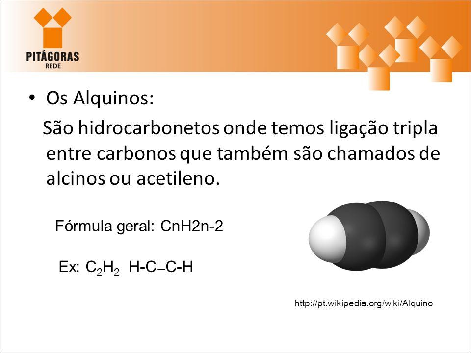 Os Alquinos: São hidrocarbonetos onde temos ligação tripla entre carbonos que também são chamados de alcinos ou acetileno. Fórmula geral: CnH2n-2 Ex: