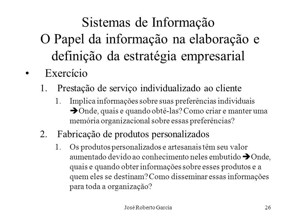 José Roberto Garcia26 Sistemas de Informação O Papel da informação na elaboração e definição da estratégia empresarial Exercício 1.Prestação de serviç