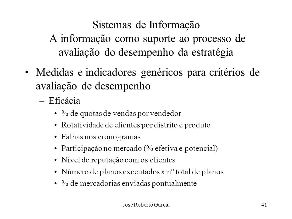 José Roberto Garcia41 Sistemas de Informação A informação como suporte ao processo de avaliação do desempenho da estratégia Medidas e indicadores gené