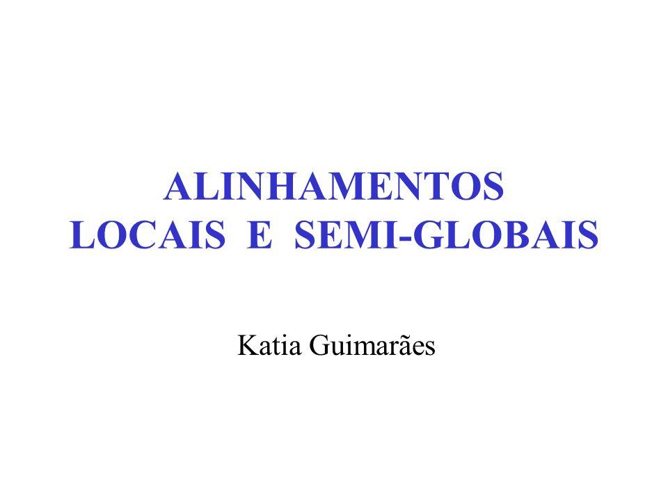 katia@cin.ufpe.br11 Achando o alinhamento semi-global De maneira similar, poderíamos ter o alinhamento semi-global começando com remoções.