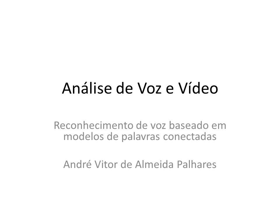 Análise de Voz e Vídeo Reconhecimento de voz baseado em modelos de palavras conectadas André Vitor de Almeida Palhares
