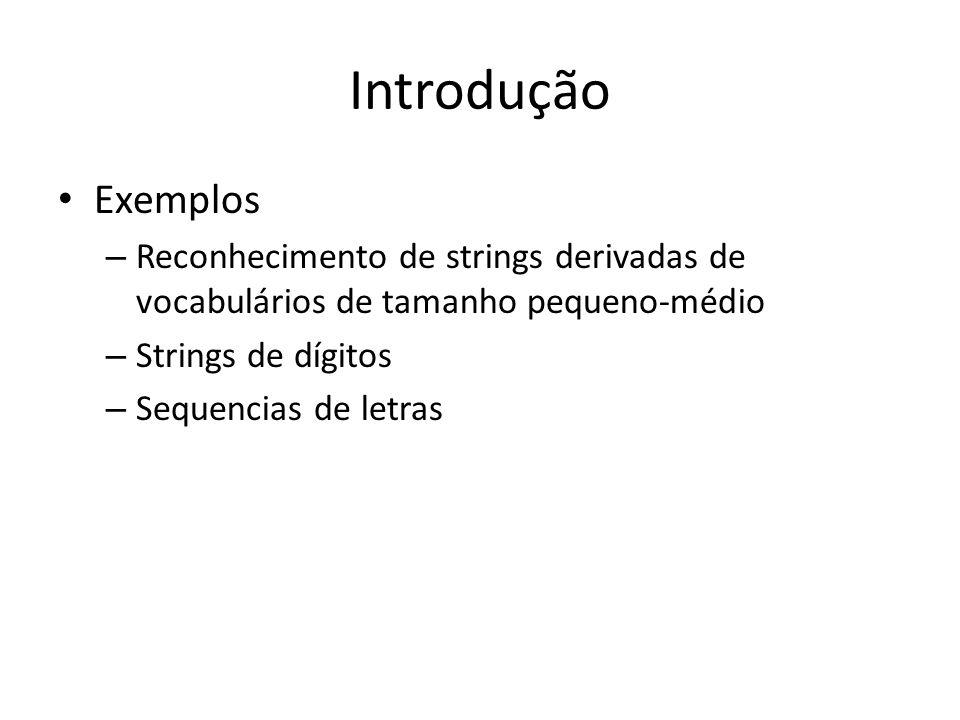 Exemplos – Reconhecimento de strings derivadas de vocabulários de tamanho pequeno-médio – Strings de dígitos – Sequencias de letras