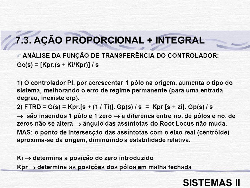 ANÁLISE DA FUNÇÃO DE TRANSFERÊNCIA DO CONTROLADOR: Gc(s) = [Kpr.(s + Ki/Kpr)] / s 1) O controlador PI, por acrescentar 1 pólo na origem, aumenta o tip
