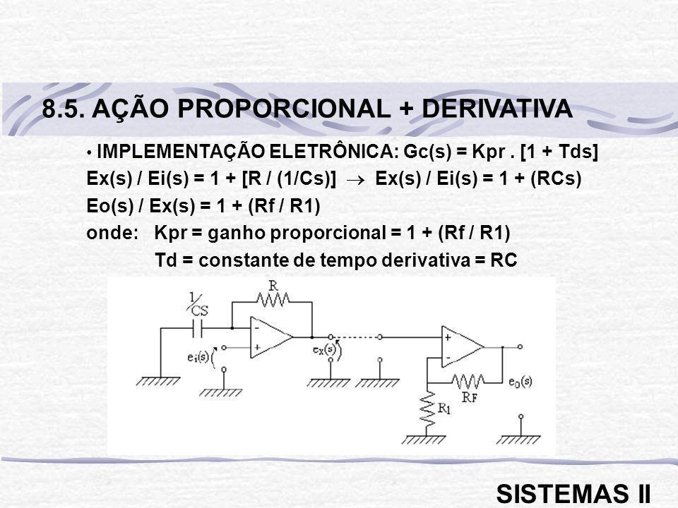 IMPLEMENTAÇÃO ELETRÔNICA: Gc(s) = Kpr. [1 + Tds] Ex(s) / Ei(s) = 1 + [R / (1/Cs)] Ex(s) / Ei(s) = 1 + (RCs) Eo(s) / Ex(s) = 1 + (Rf / R1) onde: Kpr =
