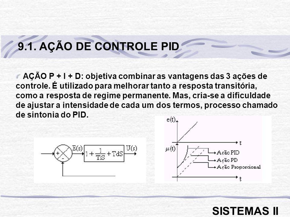 AÇÃO P + I + D: objetiva combinar as vantagens das 3 ações de controle. É utilizado para melhorar tanto a resposta transitória, como a resposta de reg