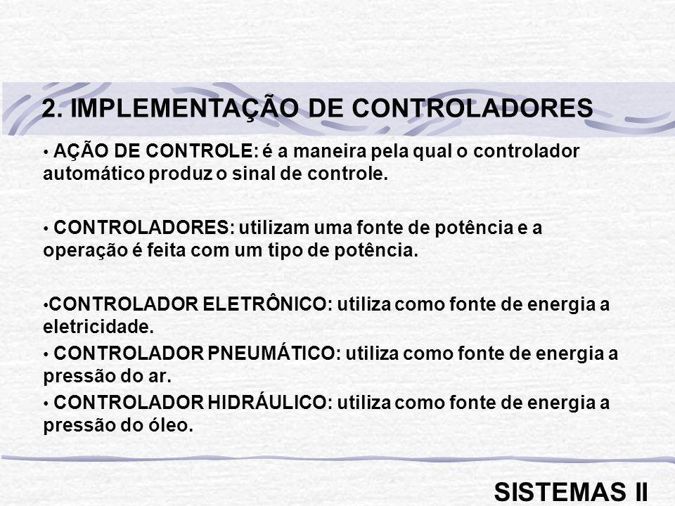 AÇÃO DE CONTROLE: é a maneira pela qual o controlador automático produz o sinal de controle. CONTROLADORES: utilizam uma fonte de potência e a operaçã