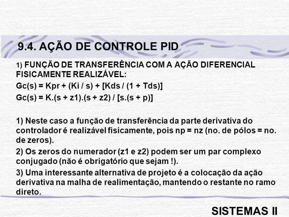 1) FUNÇÃO DE TRANSFERÊNCIA COM A AÇÃO DIFERENCIAL FISICAMENTE REALIZÁVEL: Gc(s) = Kpr + (Ki / s) + [Kds / (1 + Tds)] Gc(s) = K.(s + z1).(s + z2) / [s.