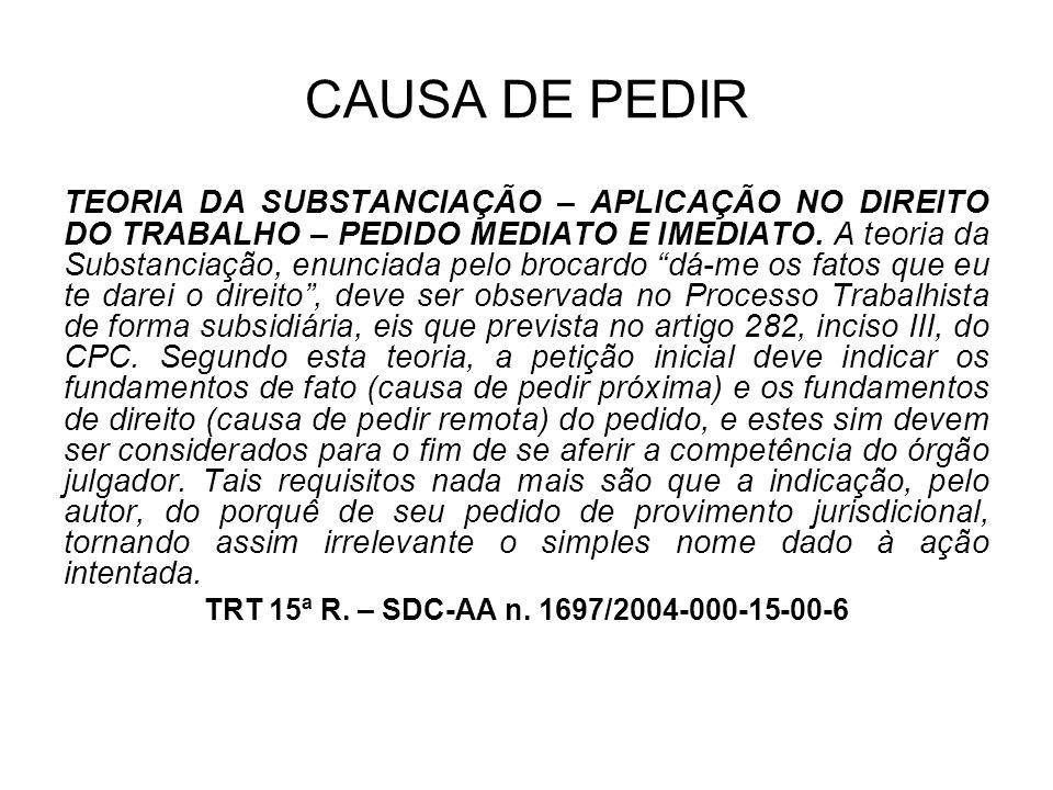 CAUSA DE PEDIR TEORIA DA SUBSTANCIAÇÃO – APLICAÇÃO NO DIREITO DO TRABALHO – PEDIDO MEDIATO E IMEDIATO. A teoria da Substanciação, enunciada pelo broca