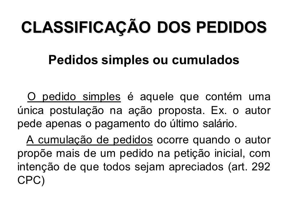 CLASSIFICAÇÃO DOS PEDIDOS Pedidos simples ou cumulados O pedido simples é aquele que contém uma única postulação na ação proposta. Ex. o autor pede ap