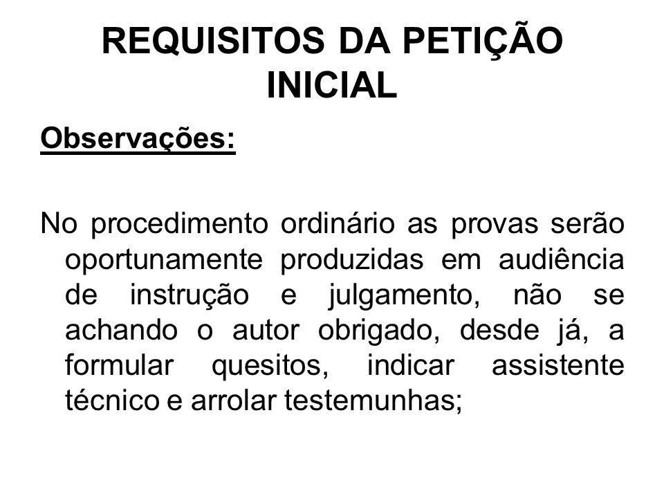 REQUISITOS DA PETIÇÃO INICIAL Observações: No procedimento ordinário as provas serão oportunamente produzidas em audiência de instrução e julgamento,