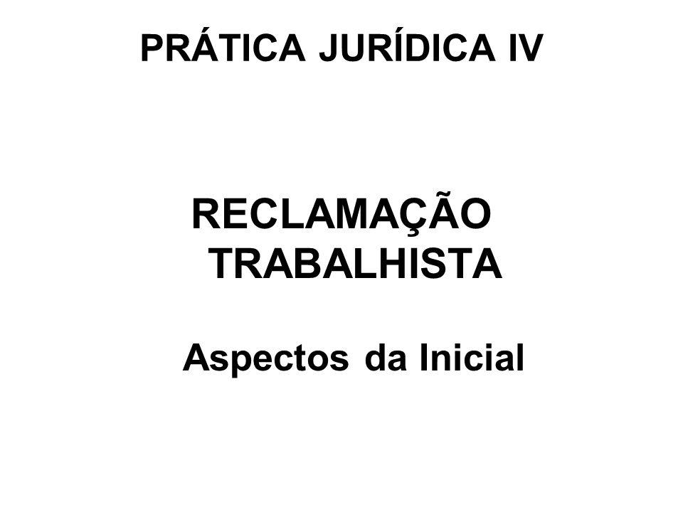 PRÁTICA JURÍDICA IV RECLAMAÇÃO TRABALHISTA Aspectos da Inicial