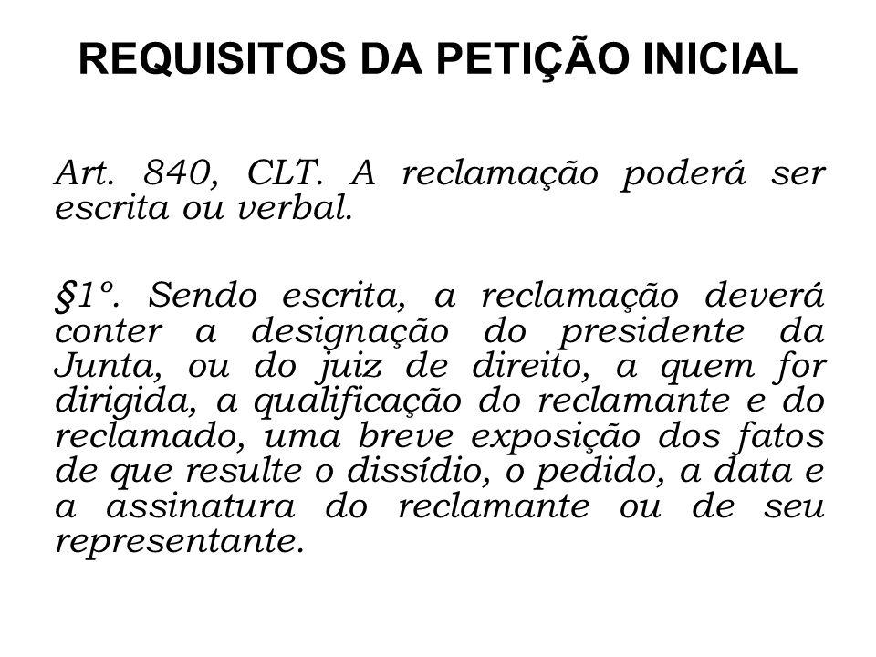 REQUISITOS DA PETIÇÃO INICIAL Art. 840, CLT. A reclamação poderá ser escrita ou verbal. §1º. Sendo escrita, a reclamação deverá conter a designação do