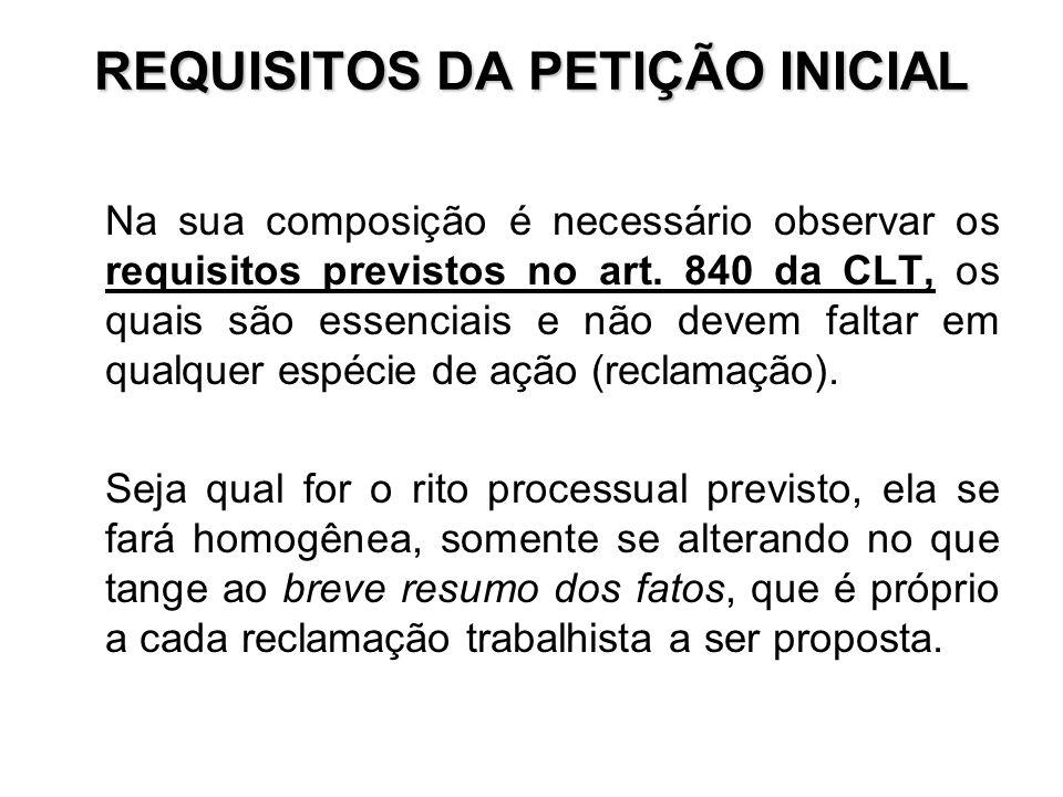 REQUISITOS DA PETIÇÃO INICIAL Na sua composição é necessário observar os requisitos previstos no art. 840 da CLT, os quais são essenciais e não devem