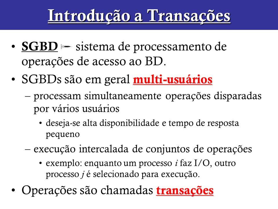Introdução a Transações SGBD sistema de processamento de operações de acesso ao BD. multi-usuáriosSGBDs são em geral multi-usuários –processam simulta