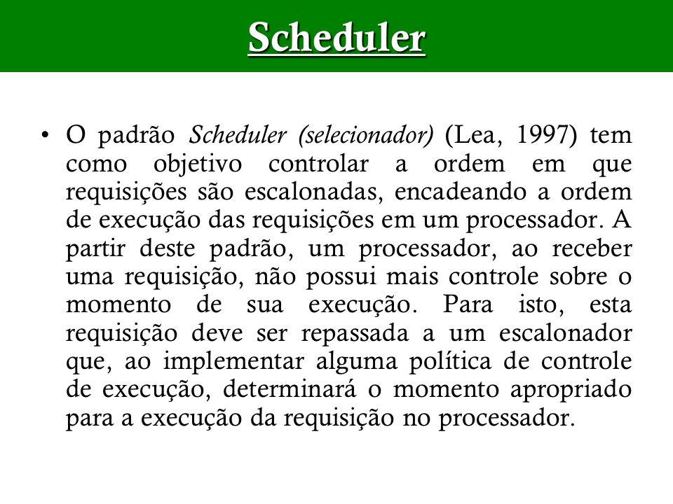O padrão Scheduler (selecionador) (Lea, 1997) tem como objetivo controlar a ordem em que requisições são escalonadas, encadeando a ordem de execução d