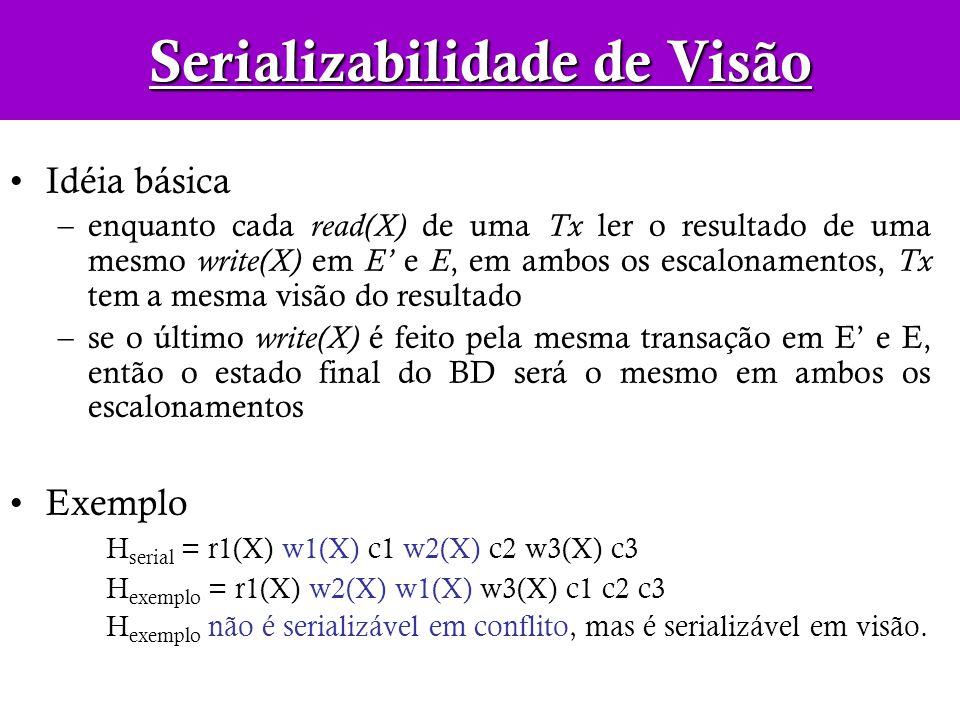Idéia básica –enquanto cada read(X) de uma Tx ler o resultado de uma mesmo write(X) em E e E, em ambos os escalonamentos, Tx tem a mesma visão do resu