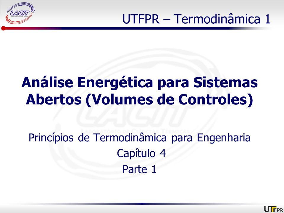 UTFPR – Termodinâmica 1 Análise Energética para Sistemas Abertos (Volumes de Controles) Princípios de Termodinâmica para Engenharia Capítulo 4 Parte 1